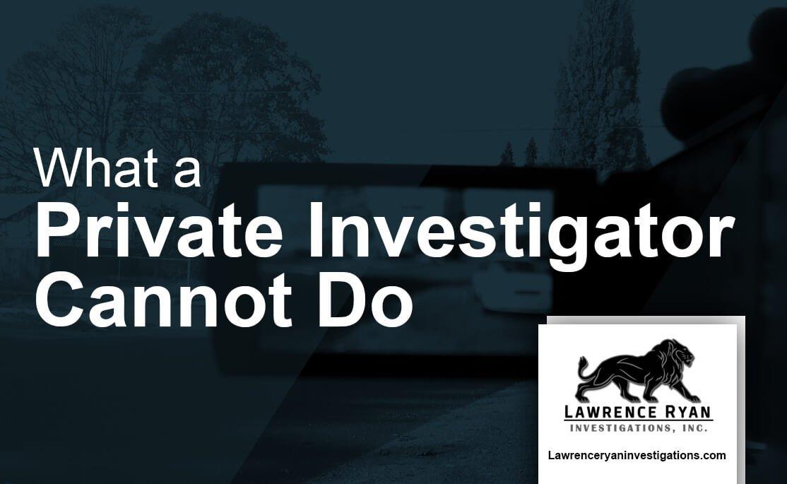what private investigator cannot do